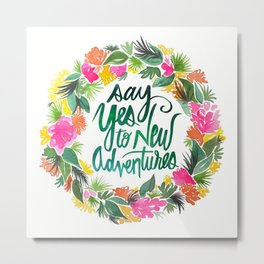 Say Yes To New Adventures Metal Print