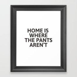 Home is where the pants aren't Framed Art Print