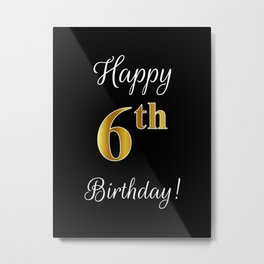 """Elegant """"Happy 6th Birthday!"""" With Faux/Imitation Gold-Inspired Color Pattern Number (on Black) Metal Print"""