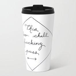 This Too Shall F***ing Pass Travel Mug