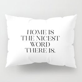 Home Is The Nicest Word There Is, Home Quote, Home Art, Home Is The Best Pillow Sham