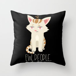 Ew, People. Cat Shirt I Humor Cat Quote I Kitty Lover Throw Pillow