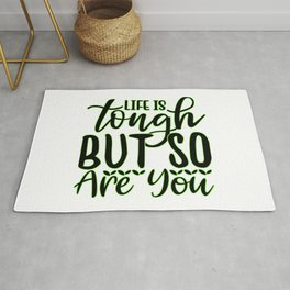 Life Is Tough But So Are You inspirational thoughts Rug