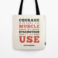 Courage Is Like A Muscle Tote Bag