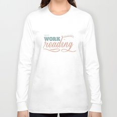 Why Work?  Long Sleeve T-shirt