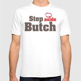 Step aside Butch T-shirt
