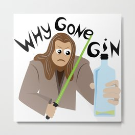 Why Gone Gin? Metal Print