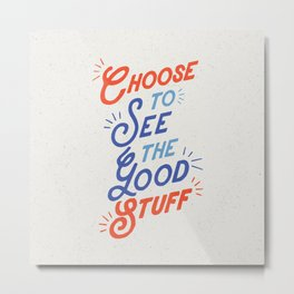 Choose to See the Good Stuff inspirational typography poster bedroom wall home decor Metal Print