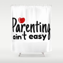 Parenting ain't easy Shower Curtain