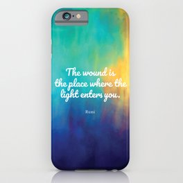 The wound is the place where the Light enters you, Rumi quote iPhone Case