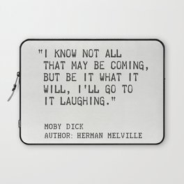 """""""I know not all that may be coming, but be it what it will, I'll go to it laughing."""" Laptop Sleeve"""