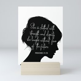 She Is Clothed with Strength and Dignity. She Laughs Without Fear of the Future. -Proverbs 31:25 Mini Art Print