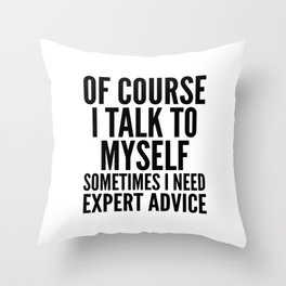 Of Course I Talk To Myself Sometimes I Need Expert Advice Throw Pillow