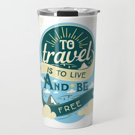 To Travel Is To Live And Be Free Travel Mug