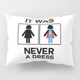 It Was Never A Dress Toilet Women Sign Superhero Pillow Sham