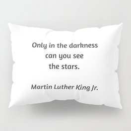 Martin Luther King Inspirational Quote - Only in darkness can you see the stars Pillow Sham