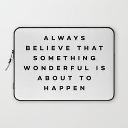 Always believe that something wonderful is about to happen Laptop Sleeve