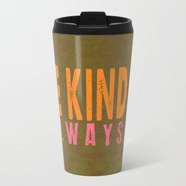 Be Kind Always Travel Mug