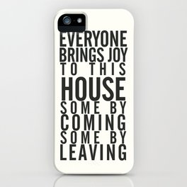 Everyone brings joy to this house, dark humour quote, home, love, guests, family, leaving, coming iPhone Case