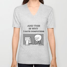 Why I hate computers Unisex V-Neck