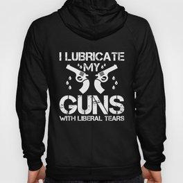 I Lubricate My Guns With  Liberal Tears T Shirt Hoody