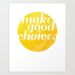 Make Good Choices Art Print