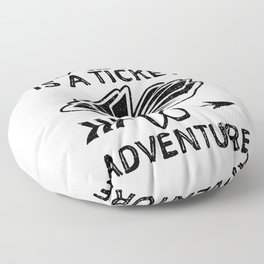Reading Is A Ticket To Adventure Floor Pillow