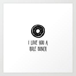 I Love You A Hole Bunch Art Print