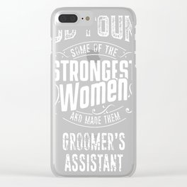 Groomer's-Assistant-tshirt,-god-make-strongest-woman-Groomer's-Assistant Clear iPhone Case