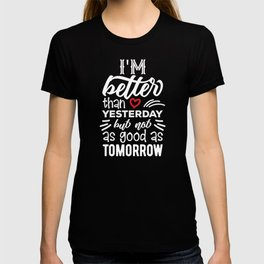 T-shirt/ I am better than Yesterday but not as good as Tomorrow T-shirt