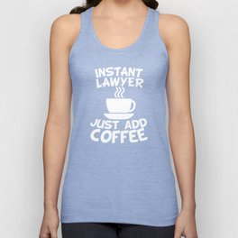 Instant Lawyer Just Add Coffee Unisex Tank Top