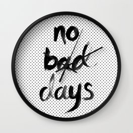 No Bad Days Wall Clock