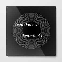 Been There. Regretted That. Metal Print