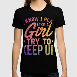 I Play Like A Girl Try To Keep Up Soccer T-Shirt T-shirt