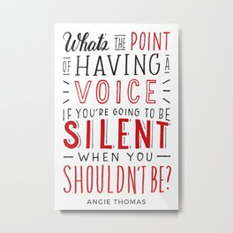What's the Point of Having a Voice? - The Hate U Give Metal Print