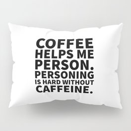 Coffee Helps Me Person Pillow Sham