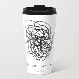 life goes like this Travel Mug