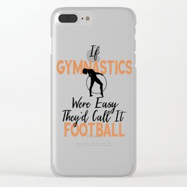 If Gymnastics Were Easy It Would Be Called Football Gymnast Clear iPhone Case