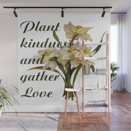 Plant Kindness and Gather Love Proverb With Daffodils Wall Mural