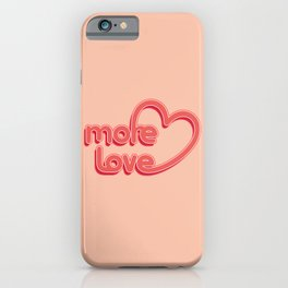 More Love. Typography design iPhone Case
