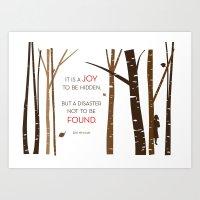 It is a joy to be hidden, but a disaster not to be found. -D.W. Winnocott.  Art Print