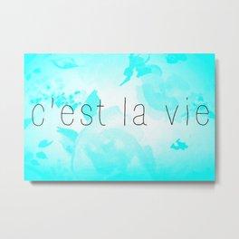 C'est La Vie (Aqua) Metal Print