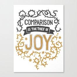 Comparison is the thief of joy Canvas Print