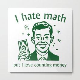 I Love Counting Money Metal Print