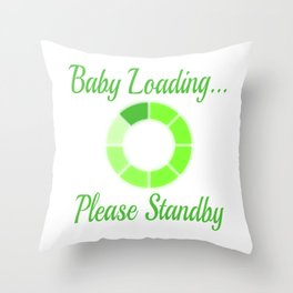 "A Perfect Gift For Anyone Who Loves Waiting Or Being On Standby ""Baby Loading Please Standby"" Throw Pillow"