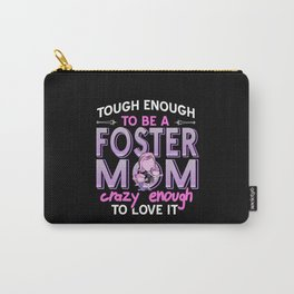 Tough Enough To Be A Foster Mom Crazy enough to love it Carry-All Pouch