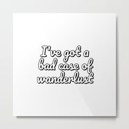 I've got a bad case of wanderlust calligraphic style Metal Print