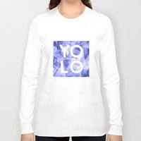 sayings Long Sleeve T-shirts featuring Dreams of YOLO Vol.3 by HappyMelvin