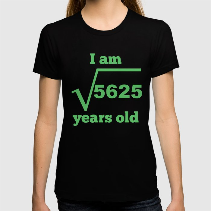 I Am 75 Years Old Square Root 75th Birthday T Shirt