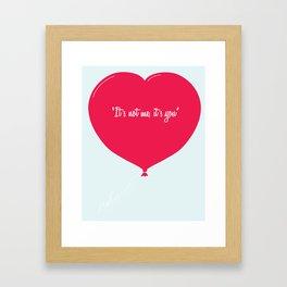"""It´s not me, it´s you"" Framed Art Print"
